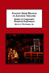 Staging Irish Dramas in Japanese Theatre by Kevin J. Wetmore Jr.