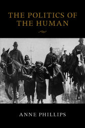 The Politics of the Human by Anne Phillips