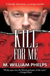 Kill For Me by M. William Phelps