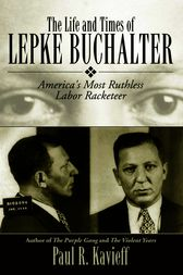The Life and Times of Lepke Buchalter by Paul R. Kavieff