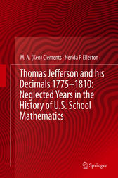 Thomas Jefferson and his Decimals 1775–1810: Neglected Years in the History of U.S. School Mathematics by M.A. (Ken) Clements