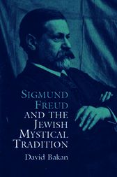 Sigmund Freud and the Jewish Mystical Tradition by David Bakan