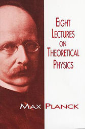 Eight Lectures on Theoretical Physics by Max Planck