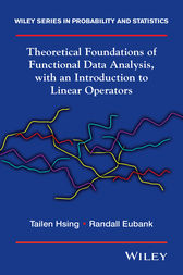 Theoretical Foundations of Functional Data Analysis, with an Introduction to Linear Operators by Tailen Hsing