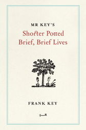 Mr Key's Shorter Potted Brief, Brief Lives by Frank Key