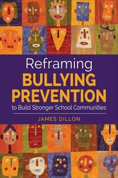 Reframing Bullying Prevention to Build Stronger School Communities by James E. Dillon