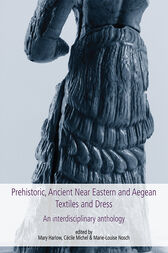 Prehistoric, Ancient Near Eastern & Aegean Textiles and Dress by Marie-Louise Nosch