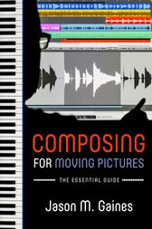 Composing for Moving Pictures by Jason M. Gaines
