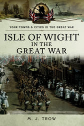 Isle of Wight in the Great War by M. J. Trow