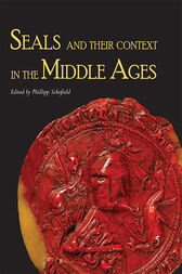 Seals and their Context in the Middle Ages by Phillipp R. Schofield