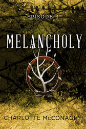 Melancholy: Episode 3 by Charlotte McConaghy