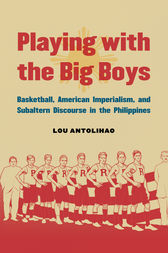Playing with the Big Boys: Basketball, American Imperialism, and Subaltern Discourse in the Philippines