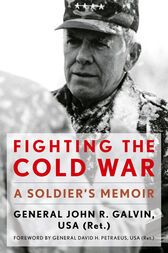 Fighting the Cold War by John R. USA (Ret.) Galvin
