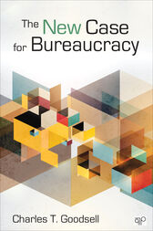 The New Case for Bureaucracy by Charles T. Goodsell