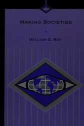Making Societies by William G. Roy