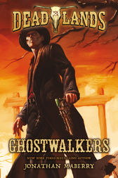 Deadlands: Ghostwalkers by Jonathan Maberry