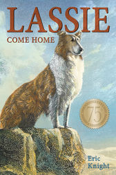 Lassie Come-Home 75th Anniversary Edition by Eric Knight