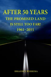 After 50 Years: The Promised Land is Still Too Far! 1961 - 2011 by John Werrema