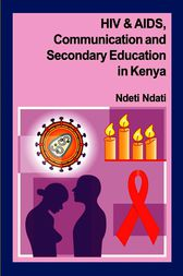 HIV and AIDS, Communication, and Secondary Education in Kenya by Ndeti Ndati