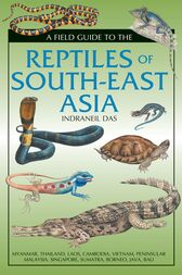 A Field Guide To The Reptiles Of South-East Asia by Indraneil Das