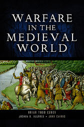 Warfare in the Medieval World by Brian Todd Carey