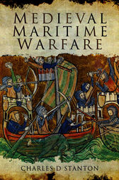 Medieval Maritime Warfare by Charles D. Stanton