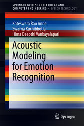 Acoustic Modeling for Emotion Recognition by Koteswara Rao Anne