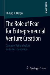 The Role of Fear for Entrepreneurial Venture Creation by Philipp K. Berger