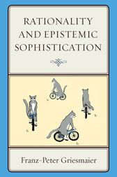 Rationality and Epistemic Sophistication by Franz-Peter Griesmaier