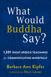 What Would Buddha Say? by Barbara Ann Kipfer