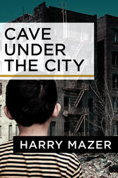 Cave Under the City by Harry Mazer