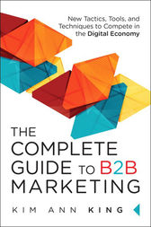 The Complete Guide to B2B Marketing by Kim Ann King