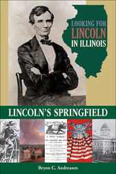 Looking for Lincoln in Illinois by Bryon C. Andreasen