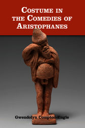 Costume in the Comedies of Aristophanes by Gwendolyn Compton-Engle