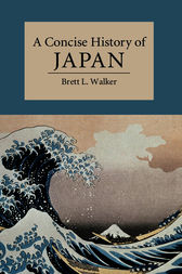 A Concise History of Japan by Brett L. Walker