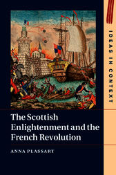 The Scottish Enlightenment and the French Revolution by Anna Plassart