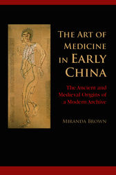 The Art of Medicine in Early China by Miranda Brown