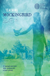 Teaching Mockingbird by Facing History and Ourselves