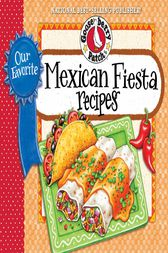 Our Favorite Mexican Fiesta Recipes by Gooseberry Patch