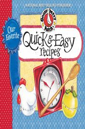 Our Favorite Quick & Easy Recipes Cookbook by Gooseberry Patch
