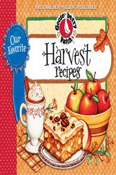 Our Favorite Harvest Recipes Cookbook by Gooseberry Patch