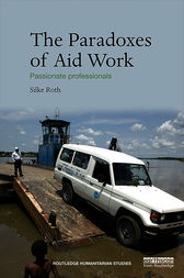 The Paradoxes of Aid Work by Silke Roth