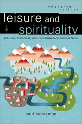 Leisure and Spirituality (Engaging Culture) by Paul Heintzman