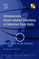 Intravascular Insert-related Infections in Intensive Care Units What's New on the Horizon! - ECAB - E-Book by Anil Gurnani