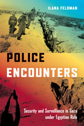 Police Encounters: Security and Surveillance in Gaza under Egyptian Rule