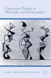 Unconscious Thought in Philosophy and Psychoanalysis by John Shannon Hendrix