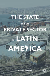 The State and the Private Sector in Latin America by Mauricio Font