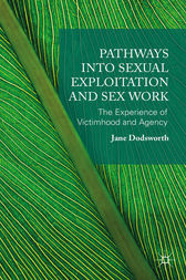 Pathways into Sexual Exploitation and Sex Work by Jane Dodsworth