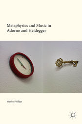 Metaphysics and Music in Adorno and Heidegger by Wesley Phillips