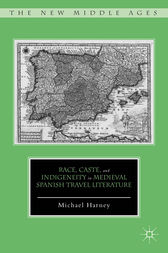 Race, Caste, and Indigeneity in Medieval Spanish Travel Literature by Michael Harney